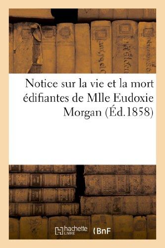 9782013189309: Notice Sur La Vie Et La Mort Edifiantes de Mlle Eudoxie Morgan (Histoire) (French Edition)