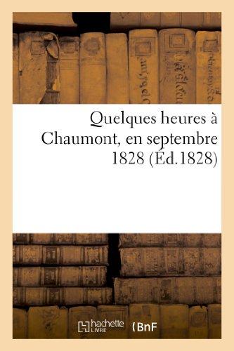 9782013192491: Quelques heures � Chaumont, en septembre 1828. Relation publi�e au profit du bureau: de bienfaisance de cette ville