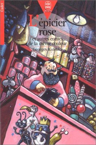 L'épicier rose : Et autres contes de la même couleur: Georges Kolebka