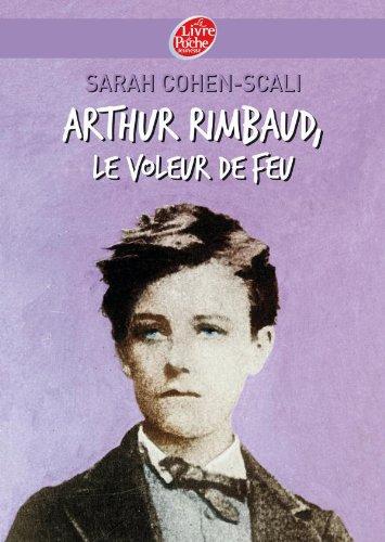 9782013224413: Arthur Rimbaud, le voleur de feu (Livre de Poche Jeunesse (491))