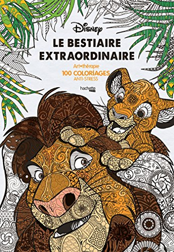 Disney Le bestiaire extraordinaire : Art-therapie 100 coloriages anti-stress coloriages pour ...