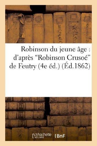 9782013240512: Robinson Du Jeune Age: D'Apres 'Robinson Crusoe' de Feutry (4e Ed.) (Littérature)