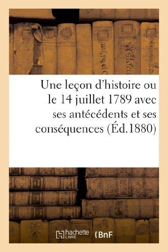 9782013243261: Une leçon d'histoire ou le 14 juillet 1789 avec ses antécédents et ses conséquences