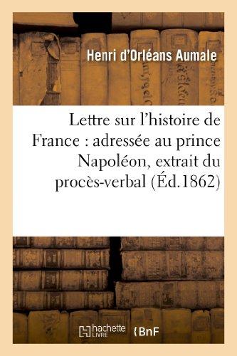 9782013247818: Lettre sur l'histoire de France : adress�e au prince Napol�on, extrait du proc�s-verbal: du d�ner anniversaire de la fondation du 'Royal Literary Fund', le 15 mai 1861