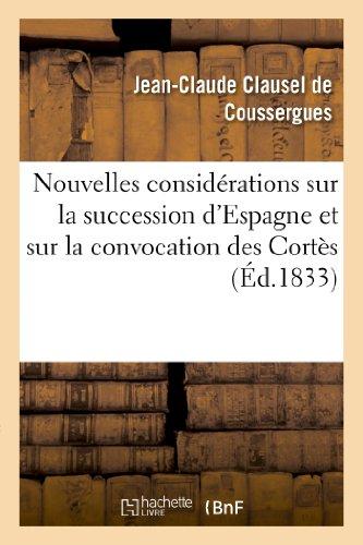 9782013267175: Nouvelles Considerations Sur La Succession D'Espagne Et Sur La Convocation Des Cortes (Histoire) (French Edition)