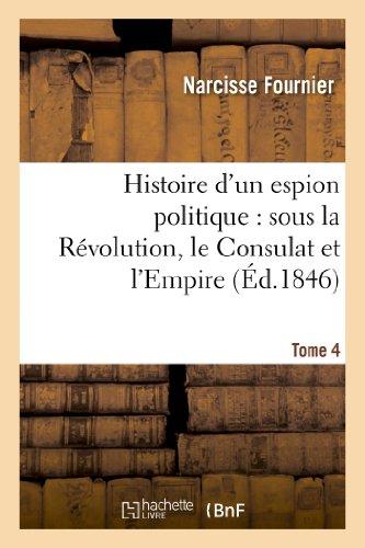 9782013339148: Histoire d'un espion politique : sous la Révolution, le Consulat et l'Empire. Tome 4
