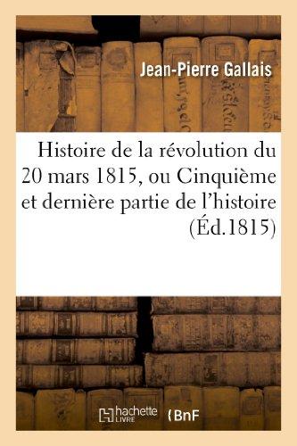 9782013340519: Histoire de la révolution du 20 mars 1815, ou Cinquième et dernière partie de l'histoire: du 18 Brumaire et de Buonaparte