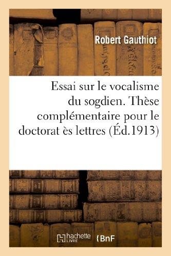 9782013341295: Essai Sur Le Vocalisme Du Sogdien. These Complementaire Pour Le Doctorat Es Lettres Presentee (Langues) (French Edition)