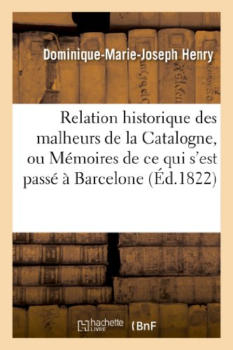 9782013348065: Relation Historique Des Malheurs de La Catalogne, Ou Memoires de Ce Qui S'Est Passe (Histoire) (French Edition)
