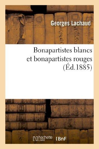 9782013355520: Bonapartistes Blancs Et Bonapartistes Rouges (Histoire) (French Edition)
