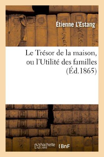9782013361149: Le Tresor de La Maison, Ou L'Utilite Des Familles (Savoirs Et Traditions) (French Edition)