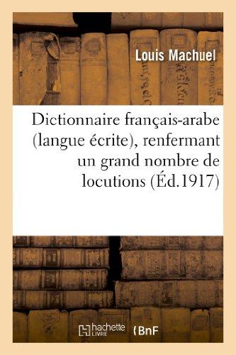 Dictionnaire Francais-Arabe (Langue Ecrite), Renfermant Un Grand: Machuel-L