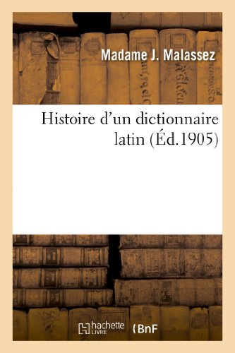 Histoire DUn Dictionnaire Latin French Edition: Malassez-M