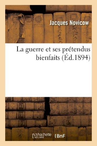 La Guerre Et Ses Pretendus Bienfaits: Novicow, Jacques