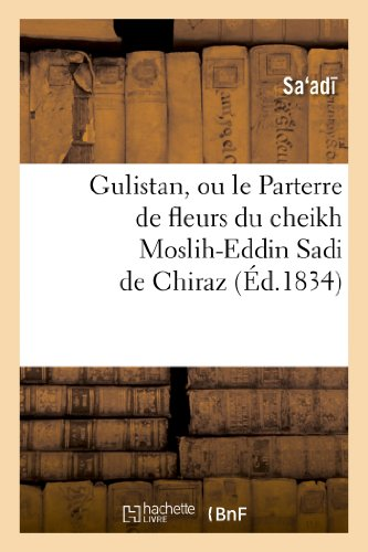9782013384650: Gulistan, ou le Parterre de fleurs du cheikh Moslih-Eddin Sadi de Chiraz