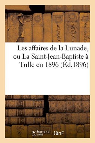9782013392549: Les affaires de la Lunade, ou La Saint-Jean-Baptiste à Tulle en 1896 (Éd.1896): et 28 juin