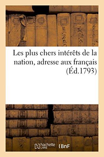 Les Plus Chers Interets de La Nation, Adresse Aux Francais (Ed.1793): de Maintenir La Souverainete Nationale, La Liberte Et L'Egalite