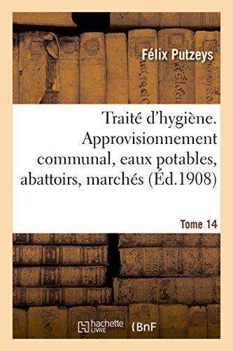 Traité d'hygiène. Tome 14, Approvisionnement communal, eaux: Félix Putzeys; Em.