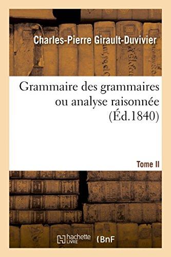 9782013408370: Grammaire des grammaires T. 2: Analyse raisonnée des meilleurs traités sur la langue française