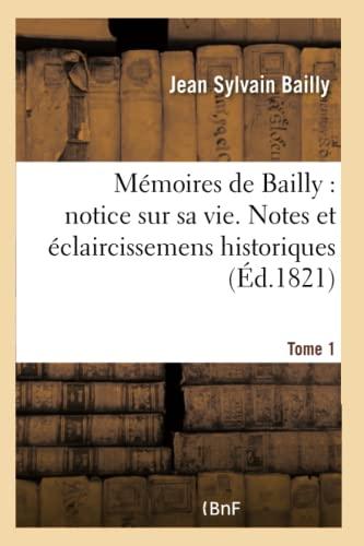 9782013408851: M�moires de Bailly : avec une notice sur sa vie, des notes et des �claircissemens historiques. T. 1