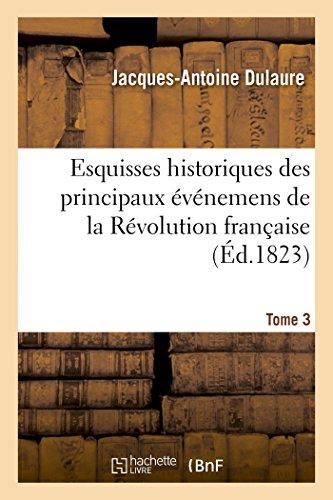 9782013408882: Esquisses historiques des principaux �v�nemens de la R�volution fran�aise T. 3: Depuis la convocation des �tats-G�n�raux jusqu'au r�tablissement de la maison de Bourbon