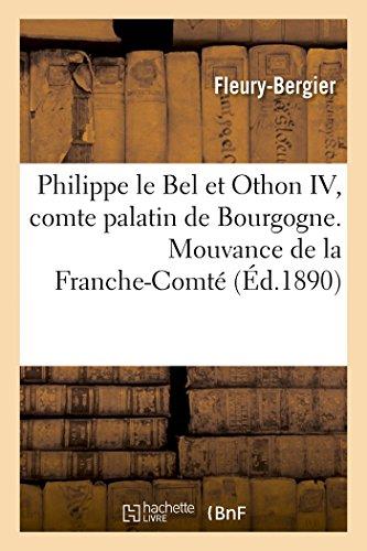 9782013412476: Philippe le Bel et Othon IV, comte palatin de Bourgogne. Mouvance de la Franche-Comté: envers l'empire germanique au moyen âge