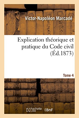 9782013412858: Explication théorique et pratique du Code civil.... Tome 4 (Sciences Sociales) (French Edition)