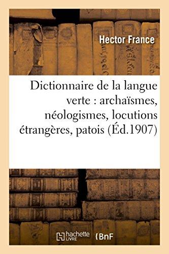 9782013426787: Dictionnaire de la langue verte: archaïsmes, néologismes, locutions étrangères, patois (French Edition)