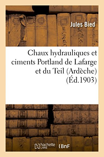 9782013447911: Chaux hydrauliques et ciments Portland de Lafarge et du Teil (Ardèche): diverses applications du ciment armé, emploi à cet usage du ciment de Lafarge