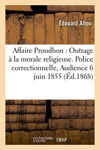 9782013449496: Affaire Proudhon : Outrage à la morale religieuse. Police correctionnelle Audience du 6 juin 1855