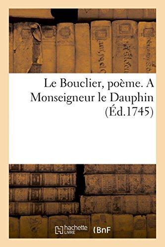 9782013452809: Le Bouclier, poème. A Monseigneur le Dauphin (French Edition)