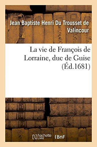 9782013461924: La vie de François de Lorraine, duc de Guise