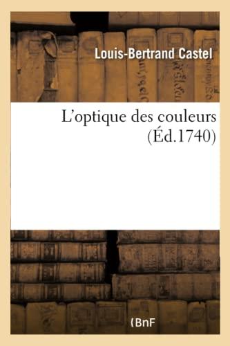 L'Optique Des Couleurs. Simples Observations: Louis Bertrand Castel