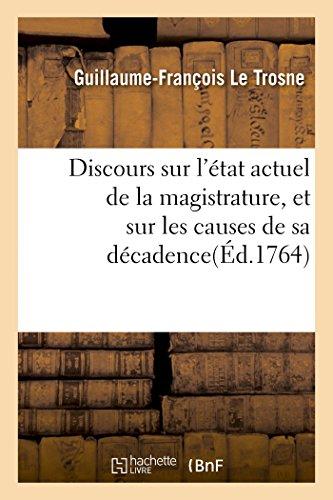 9782013471770: Discours sur l'�tat actuel de la magistrature, et sur les causes de sa d�cadence: Prononc� � l'ouverture des audiences du bailliage d'Orl�ans, le 15 novembre 1763