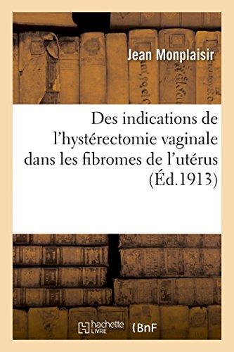 9782013474047: Des indications de l'hystérectomie vaginale dans les fibromes de l'utérus (French Edition)