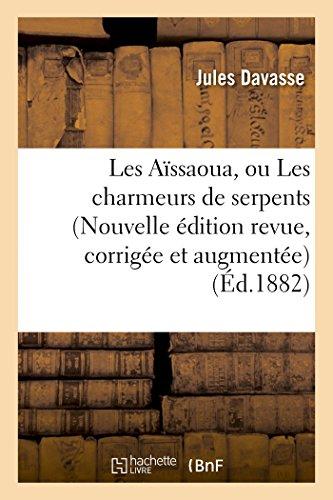 9782013478502: Les Aïssaoua, ou Les charmeurs de serpents (Nouvelle édition revue, corrigée et augmentée) (Histoire) (French Edition)