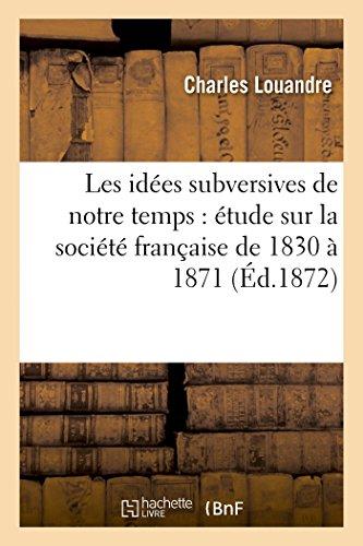 9782013479424: Les id�es subversives de notre temps : �tude sur la soci�t� fran�aise de 1830 � 1871