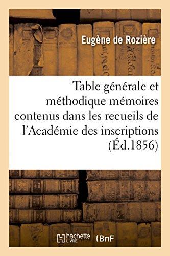 9782013484091: Table g�n�rale et m�thodique des m�moires contenus dans les recueils de l'Acad�mie des inscriptions
