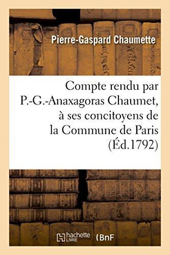 9782013484886: Compte rendu par P.-G.-Anaxagoras Chaumet, � ses concitoyens de la Commune de Paris