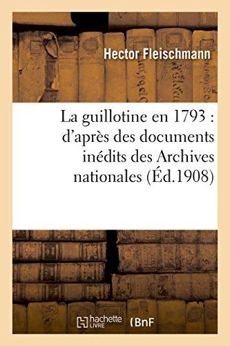 9782013492201: La guillotine en 1793 : d'après des documents inédits des Archives nationales