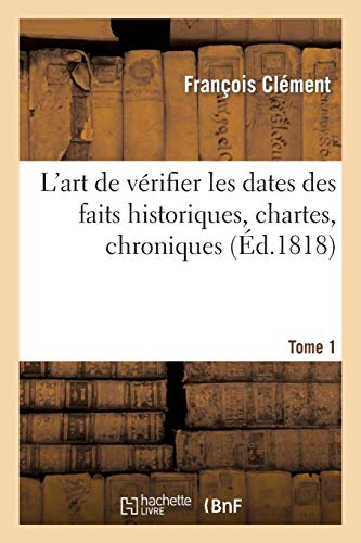 9782013503686: L'art de v�rifier les dates des faits historiques, des chartes, des chroniques Tome 1