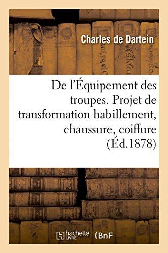 9782013504775: De l'Équipement des troupes. Projet de transformation de l'habillement, de la chaussure, coiffure