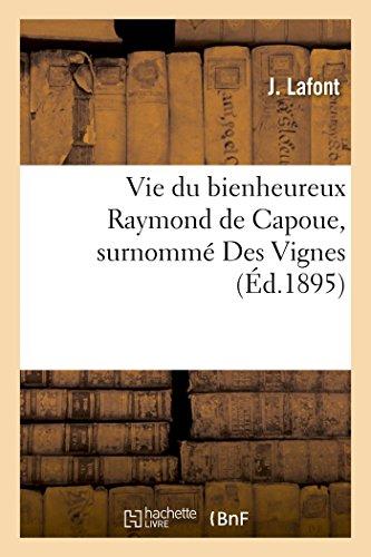 9782013505055: Vie du bienheureux Raymond de Capoue, surnommé Des Vignes, XXIIIe général de l'ordre Saint-Dominique