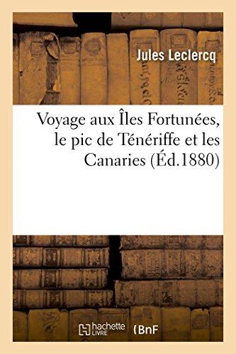 9782013506212: Voyage Aux Iles Fortunees, Le PIC de Teneriffe Et Les Canaries (Histoire) (French Edition)