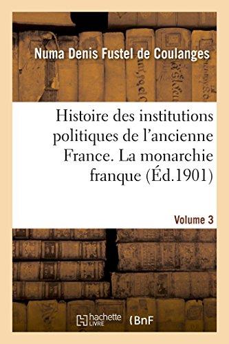 9782013513296: Histoire Des Institutions Politiques de L'Ancienne France Volume 3 (French Edition)