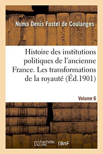 9782013513302: Histoire des institutions politiques de l'ancienne France Volume 6