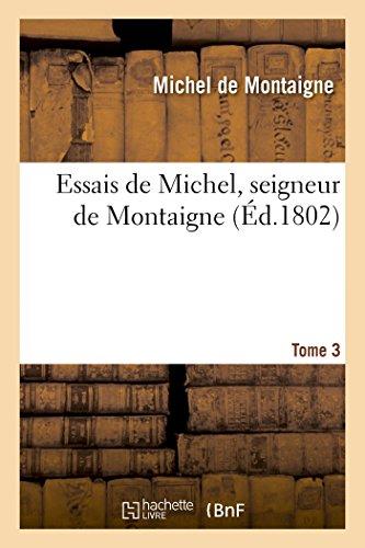 9782013513463: Essais de Michel, Seigneur de Montaigne. T. 3 (Philosophie) (French Edition)