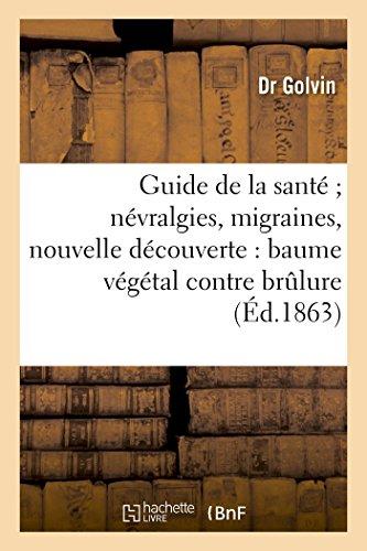 9782013523141: Guide de La Sante; Nevralgies, Migraines, Nouvelle Decouverte: Baume Vegetal Contre La Brulure (Sciences) (French Edition)