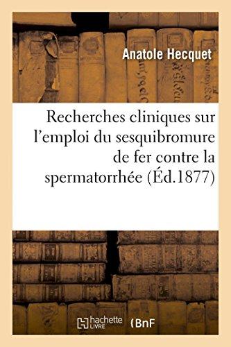 9782013536318: Recherches Cliniques Sur L'Emploi Du Sesquibromure de Fer Contre La Spermatorrhee (Sciences) (French Edition)