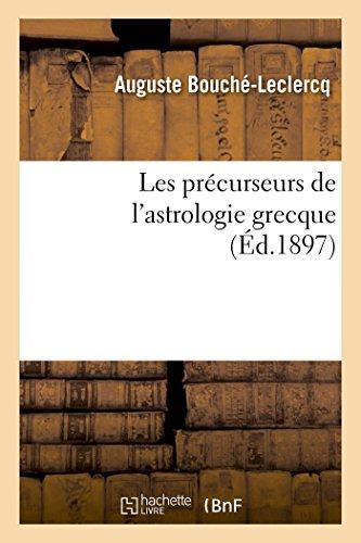 Les Precurseurs de L'Astrologie Grecque: Bouche-LeClercq, Auguste